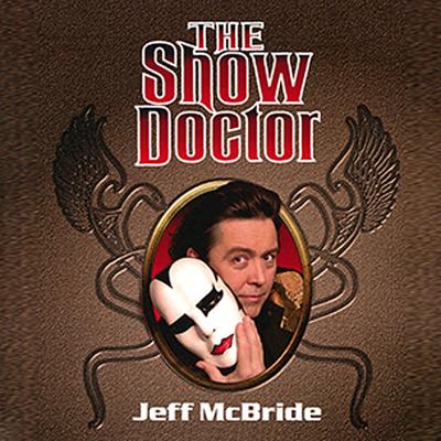 THE SHOW DOCTOR - Jeff McBride