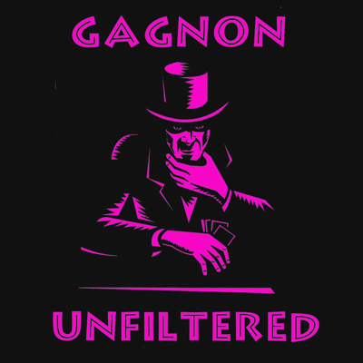 GAGNON UNFILTERED - Tom Gagnon