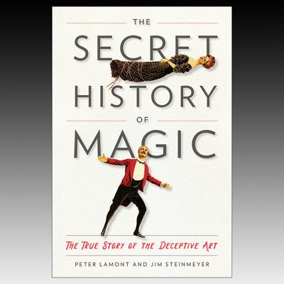 THE SECRET HISTORY OF MAGIC - Lamont & Steinmeyer