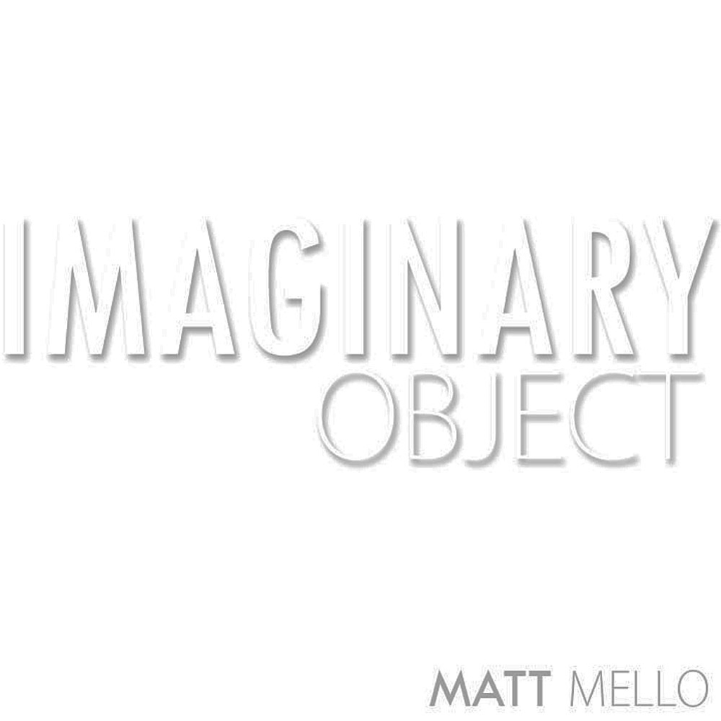 THE IMAGINARY OBJECT - Matt Mello