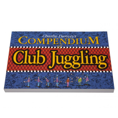 COMPENDIUM OF CLUB JUGGLING - Charlie Dancey