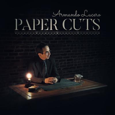 PAPER CUTS - Armando Lucero