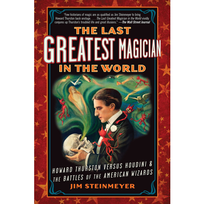 THE LAST GREATEST MAGICIAN IN THE WORLD - Jim Steinmeyer