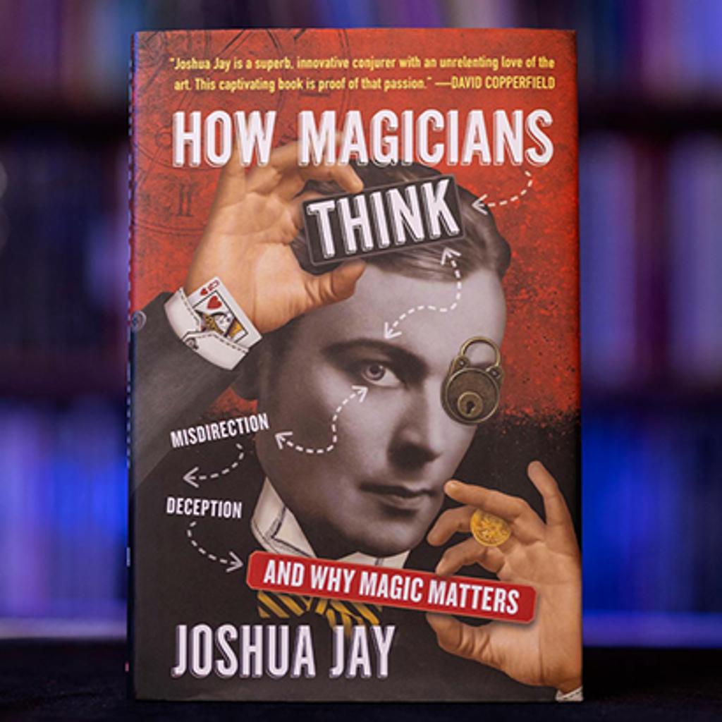 HOW MAGICIANS THINK - Joshua Jay
